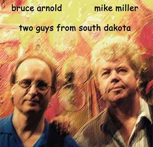 Two Guys from South Dakota: Bruce Arnold, Mike Miller by Bruce Arnold for Muse Eek Publishing Company