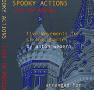 "Bruce Arnold and John Gunther's Group ""Spooky Actions"" DVD ""Webern Live in Moscow"""