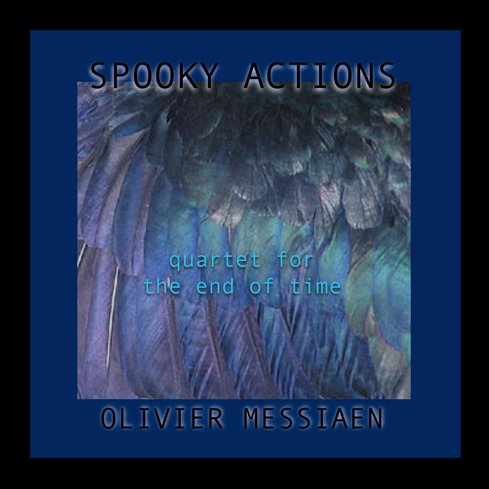 "Classical Masterpieces,Improvising Classical Music, Improvising over Classical Music, Bruce Arnold and John Gunther's Group ""Spooky Actions"" CD ""Messiaen, Quartet for the End of Time."""