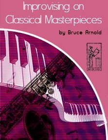 Improvising on Classical Masterpieces by Bruce Arnold for Muse Eek Publishing Company