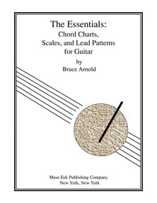 The Essentials Chord Charts, Scales, and Lead Patterns for Guitar by Bruce Arnold for Muse Eek Publishing Company