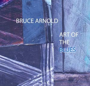 Art of the Blues-Bruce Arnold Trio by Bruce Arnold for Muse Eek Publishing Company