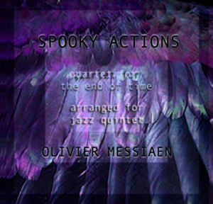 "Bruce Arnold and John Gunther's Group ""Spooky Actions"" CD ""Messiaen, Quartet for the End of Time."""