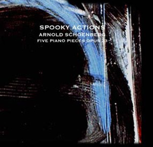 "Bruce Arnold and John Gunther's Group ""Spooky Actions"" CD ""Schoenberg, Five Piano Pieces op. 23"""