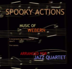 "Classical Masterpieces, Improvising Classical Music,Improvising over Classical Music, by Bruce Arnold and John Gunther's Group ""Spooky Actions"" CD ""The Music of Webern."