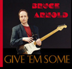 Give 'em Some by Guitarist Bruce Arnold for Muse Eek Publishing Company