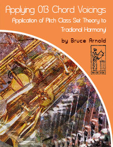 Applying 013 Chord Voicings-Application of pitch class sets to traditional harmony by Bruce Arnold for Muse Eek Publishing Company