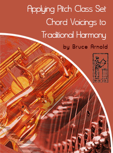 Applying Pitch Class Set Chord Voicings to traditional harmony by Bruce Arnold for Muse Eek Publishing Company