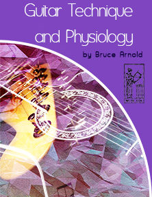 Guitar Technique and Physiology by Bruce Arnold for Muse Eek Publishing Company