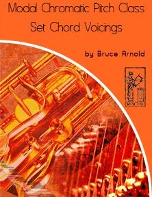 Modal-Chromatic-Pitch-Class-Set-Voicings by Bruce Arnold for Muse Eek Publishing Company Modal Chromatic Pitch Class Set Chord Voicings
