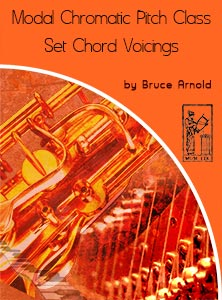 Modal-Chromatic-Pitch-Class-Set-Voicings by Bruce Arnold for Muse Eek Publishing Company Modal Chromatic Pitch Class Set Chord Voicings-Applying-Pitch Class Set Chord Voicings