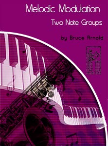 Melodic-Modulation-2-Note-Groups-by-Bruce-Arnold-four-Muse-Eek -Publishing=Inc.